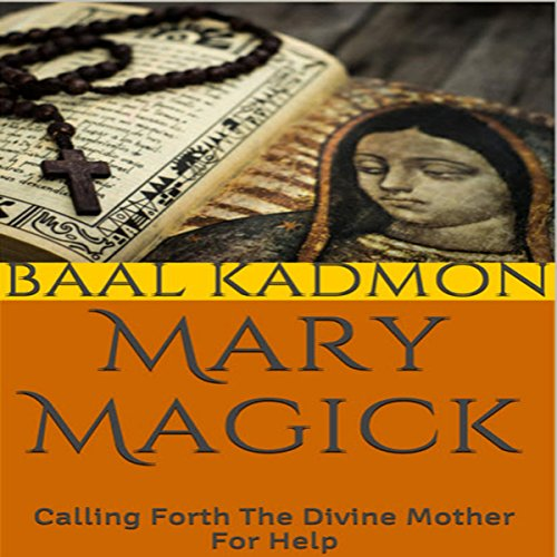 Mary Magick: Calling Forth the Divine Mother for Help audiobook cover art