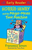 Horrid Henry Early Reader: Horrid Henry and the Mega-Mean Time Machine: Book 34