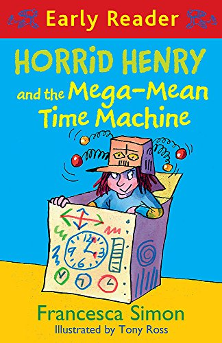 Horrid Henry and the Mega-Mean Time Machine: Book 34 (Horrid Henry Early...