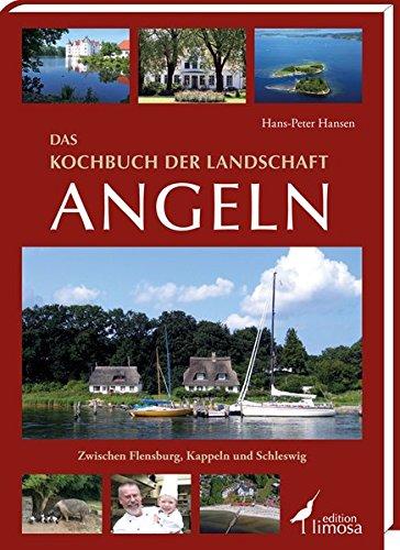 Das Kochbuch der Landschaft Angeln: Zwischen Flensburg, Kappeln und Schleswig