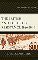 The British and the Greek Resistance, 1936-1944: Spies, Saboteurs, and Partisans