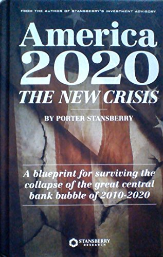 America 2020: The New Crisis (A Blueprint for Surviving the Collapse of the Great Central Bank Bubble of 2010-2020) 2017 Edition