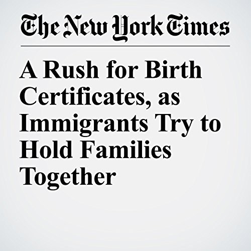 A Rush for Birth Certificates, as Immigrants Try to Hold Families Together copertina
