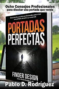 Portadas Perfectas: Descubre los secretos profesionales para crear una portada atractiva y comercial (Emprender con Corazón) (Spanish Edition) by [Pablo Daniel Rodriguez Sanchez]