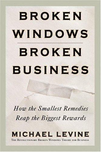 Broken Windows, Broken Business: The Revolutionary Broken Windows Theory: How the...