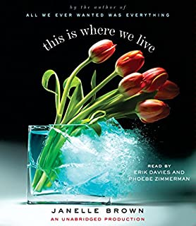 This Is Where We Live     A Novel              By:                                                                                                                                 Janelle Brown                               Narrated by:                                                                                                                                 Erik Davies,                                                                                        Phoebe Zimmermann                      Length: 13 hrs and 13 mins     24 ratings     Overall 3.9