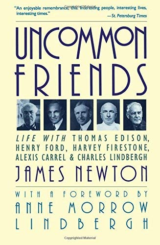 [Uncommon Friends: Life with Thomas Edison, Henry Ford, Harvey Firestone, Alexis Carrel...