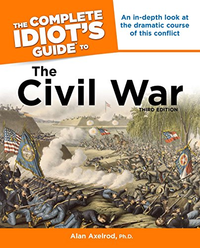 The Complete Idiot's Guide to the Civil War, 3rd Edition: An In-Depth Look at the Dramatic Course of This Conflict