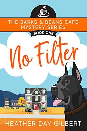 No Filter (Barks & Beans Cafe Cozy Mystery Book 1) by [Heather Day Gilbert]