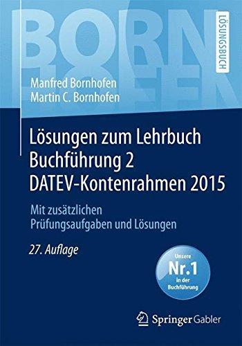 Lösungen zum Lehrbuch Buchführung 2 DATEV-Kontenrahmen 2015: Mit zusätzlichen Prüfungsaufgaben und Lösungen (Bornhofen Buchführung 2 LÖ) by Manfred Bornhofen (2016-02-25)