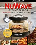 Nuwave Oven Cookbook: Easy & Healthy Nuwave Oven Recipes For The Everyday Home  Delicious Triple-Tested, Family-Approved Nuwave Oven Recipes (Clean Eating) (Volume 1)