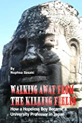 Walking Away from the Killing Fields: How a Hopeless Boy Became a University Professor in Japan Paperback
