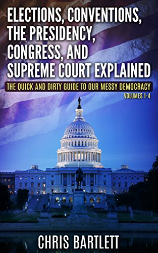 Elections, Conventions, The Presidency, Congress, and Supreme Court Explained: The Quick and Dirty Guide to Our Messy Democracy (The Quick and Dirty Guide ... Our Mess Democracy Book 1) (English Edition)