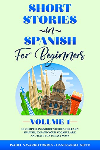 Short Stories in Spanish for Beginners: 10 Compelling Short Stories to Learn Spanish, Expand Your Vocabulary, and Have Fun in Easy Ways! (Easy Spanish ... For All Ages - Volume 1) (English Edition)