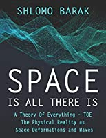 Space is all there is: The Physical Reality as space deformations and waves