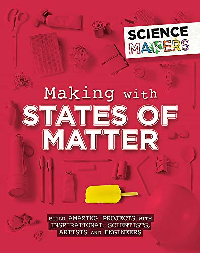 Making with States of Matter (Science Makers)