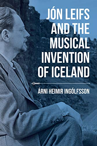 Jón Leifs and the Musical Invention of Iceland (Music, Nature, Place) (English Edition)