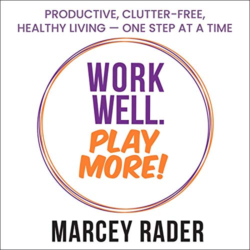 Work Well. Play More! Audiobook By Marcey Rader cover art