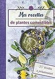Mes Recettes de Plantes Comestibles: 50 fiches à remplir - noter vos recettes de plantes sauvages