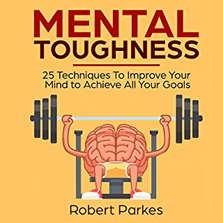 Mental Toughness: 25 Techniques to Improve Your Mind to Achieve All Your Goals  cover art