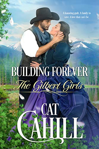 Building Forever: A Sweet Historical Western Romance (The Gilbert Girls Book 1) by [Cat Cahill]
