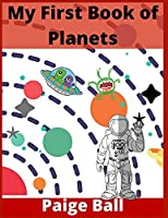 My First Book of Planets: All About the Solar System for Kids Ages 4-12 (200+ Pictures)
