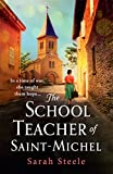 The Schoolteacher of Saint-Michel: inspired by real acts of resistance, a heartrending story of one woman's courage in WW2 (English Edition)