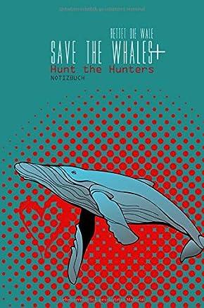 Rettet die Wale - Save the Whales + Hunt the Hunters Notizbuch: Journal   Skizzenbuch   Schutz der Ozeane, Meer, Umweltschutz, Naturschutz, Tierschutz ...   A5+   100 Seiten blanko (mit Datumfeld)