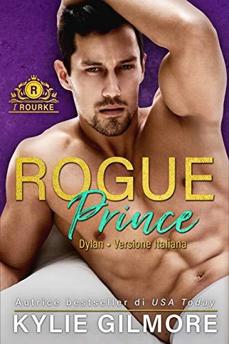 Rogue Prince - Dylan (versione italiana) (I Rourke Vol. 7)
