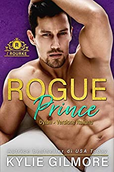 Kylie Gilmore - I Rourke vol. 07 - Rogue Prince - Dylan (2021)