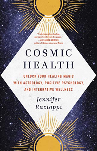 Cosmic Health: Unlock Your Healing Magic with Astrology Positive Psychology and Integrative Wellness