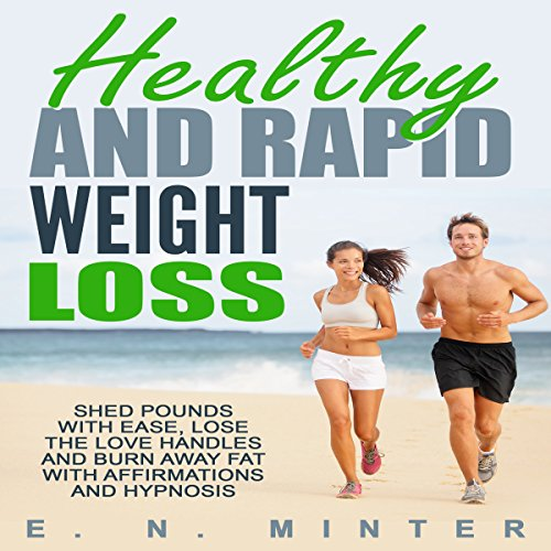 Healthy and Rapid Weight Loss     Shed Pounds with Ease, Lose the Love Handles and Burn Away Fat with Affirmations and Hypnosis              By:                                                                                                                                 E. N. Minter                               Narrated by:                                                                                                                                 InnerPeace Productions                      Length: 2 hrs and 19 mins     Not rated yet     Overall 0.0