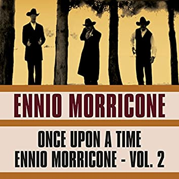 Once Upon a Time Ennio Morricone, Vol. 2