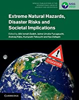 Extreme Natural Hazards, Disaster Risks and Societal Implications (Special Publications of the International Union of Geodesy and Geophysics, Series Number 1)
