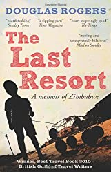Books Set in Zimbabwe: The Last Resort: A Memoir of Zimbabwe by Douglas Rogers. zimbabwe books, zimbabwe novels, zimbabwe literature, zimbabwe fiction, zimbabwe authors, zimbabwe memoirs, best books set in zimbabwe, popular books set in zimbabwe, books about zimbabwe, zimbabwe reading challenge, zimbabwe reading list, harare books, bulawayo books, zimbabwe packing, zimbabwe travel, zimbabwe history, zimbabwe travel books, zimbabwe books to read, books to read before going to zimbabwe, novels set in zimbabwe, books to read about zimbabwe