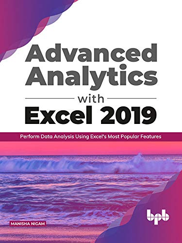 Advanced Analytics with Excel 2019: Perform Data Analysis Using Excel's Most Popular Features (English Edition): Perform Data Analysis Using Excel's Most Popular Features (English Editions)