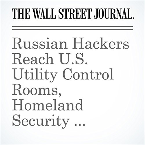 Russian Hackers Reach U.S. Utility Control Rooms, Homeland Security Officials Say copertina