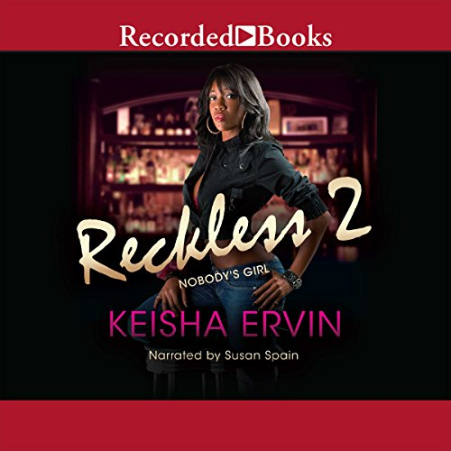 Reckless 2: Nobody's Girl                   By:                                                                                                                                 Keisha Ervin                               Narrated by:                                                                                                                                 Susan Spain                      Length: 8 hrs and 15 mins     18 ratings     Overall 4.7