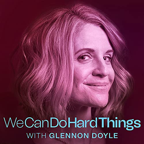 We Can Do Hard Things with Glennon Doyle   Podcasts on Audible   Audible.com
