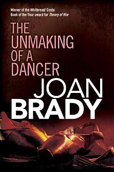 The Unmaking of a Dancer by [Joan Brady]