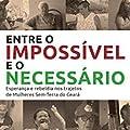 Entre o Impossível e o Necessário: Esperança e Rebeldia nos Trajetos de Mulheres Sem-terra do Ceará