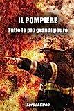 IL POMPIERE - Tutte le più grandi paure: Regalo divertente per pompieri. Il libro contiene la scritta 'Il pompiere paura non ne ha!'. Idea regalo compleanno uomo. Idee gadget libri vigili del fuoco.