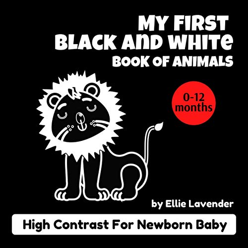 My First Black and White Book of Animals High Contrast for Newborn Baby 0-12 Months: Pictures and Images from Birth for Infants (English Edition)