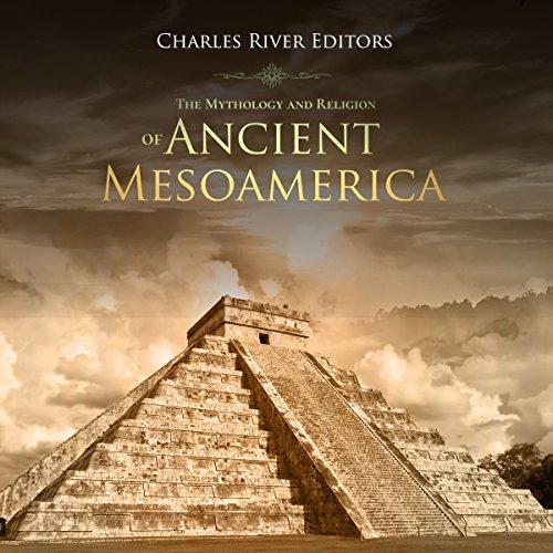 The Mythology and Religion of Ancient Mesoamerica Titelbild