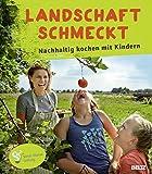 Sarah Wiener Stiftung (Hrsg.): Landschaft schmeckt - Nachhaltig kochen mit Kindern