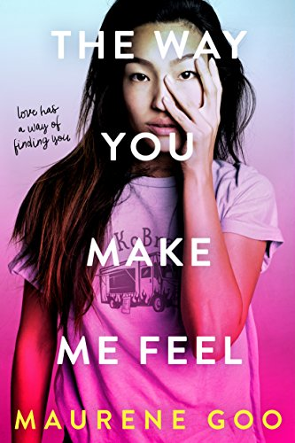 The Way You Make Me Feel by [Maurene Goo]