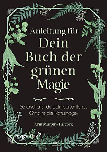 Anleitung für dein Buch der grünen Magie: So erschaffst du dein persönliches Grimoire der Naturmagie