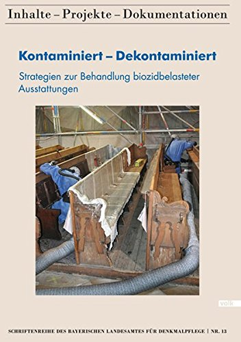 Kontaminiert - Dekontaminiert: Strategien zur Behandlung biozidbelasteter Ausstattungen (Schriftenreihe des Bayerischen Landesamtes für Denkmalpflege)