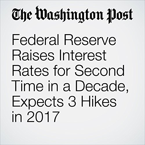 Federal Reserve Raises Interest Rates for Second Time in a Decade, Expects 3 Hikes in 2017 audiobook cover art