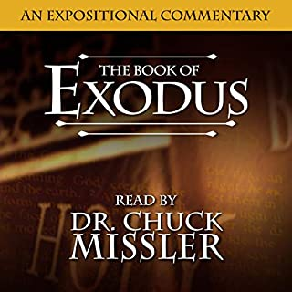 The Book of Exodus: A Commentary                   By:                                                                                                                                 Chuck Missler                               Narrated by:                                                                                                                                 Chuck Missler                      Length: 19 hrs and 33 mins     Not rated yet     Overall 0.0